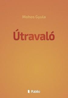 Gyula Mohos - Útravaló [eKönyv: epub, mobi]