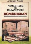 A.Gergely András - Nemzetiség és urbanizáció Romániában [antikvár]