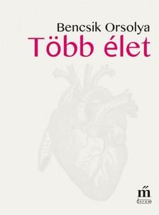 Bencsik Orsolya - Több élet [eKönyv: epub, mobi]