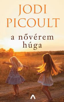 Jodi Picoult - A nővérem húga