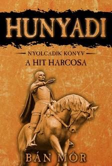 BÁN MÓR - Hunyadi - A hit harcosa [eKönyv: epub, mobi]