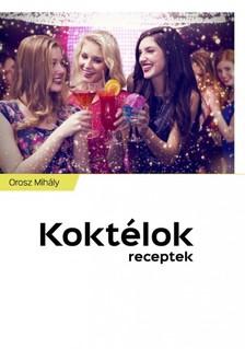 Mihály Orosz - Koktélok - Receptek [eKönyv: epub, mobi]