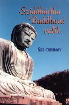 Sri Chinmoy - SZIDDHÁRTHA BUDDHÁVÁ VÁLIK