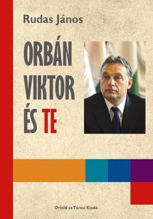 Rudas János - Orbán Viktor és Te