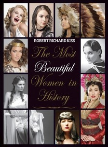 KISS RÓBERT RICHARD - The Most Beautiful Women in History [eKönyv: pdf, epub, mobi]