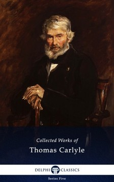 Thomas Carlyle - Delphi Collected Works of Thomas Carlyle (Illustrated) [eKönyv: epub, mobi]
