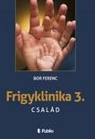 Ferenc Bor - FRIGYKLINIKA 3. - Család [eKönyv: epub,  mobi]