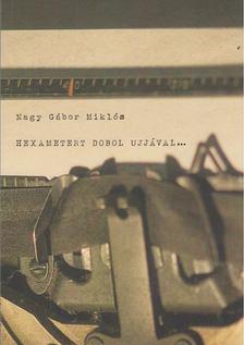 Nagy Gábor Miklós - Hexametert dobol ujjával... [antikvár]