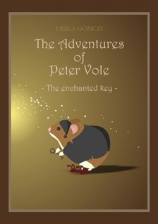 GÖNCZI ERIKA - The Adventures of Peter Vole - The enchanted key [eKönyv: pdf, epub, mobi]