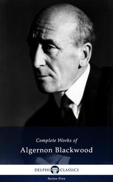 Blackwood Algernon - Delphi Complete Novels of Algernon Blackwood (Illustrated) [eKönyv: epub, mobi]