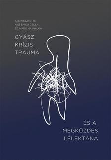 Kiss Enikő Csilla, Sz. Makó Hajnalka (szerk.) - Gyász, krízis, trauma és a megküzdés lélektana