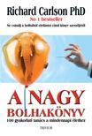 RICHARD CARLSON Ph. D. - A NAGY BOLHAKÖNYV - 100 gyakorlati tanács a mindennapi élethez<!--span style='font-size:10px;'>(G)</span-->