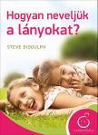 Steve Biddulph - Hogyan neveljük a lányokat?