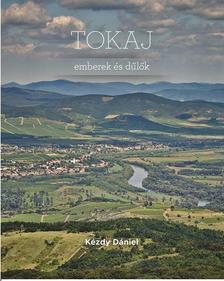 Kézdy Dániel - TOKAJ - EMBEREK ÉS DŰLŐK