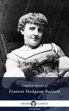 Hodgson Burnett Francis - Delphi Complete Novels of Francis Hodgson Burnett (Illustrated) [eKönyv: epub, mobi]