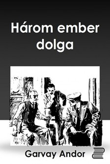 Andor Gervay - Három ember dolga [eKönyv: epub, mobi]
