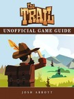 Abbott Josh - The Trail Unofficial Game Guide [eKönyv: epub,  mobi]