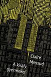 Claire Messud - A király gyermekei
