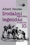 Albert Zsuzsa - Irodalmi legendák, legendás irodalom 10.<!--span style='font-size:10px;'>(G)</span-->