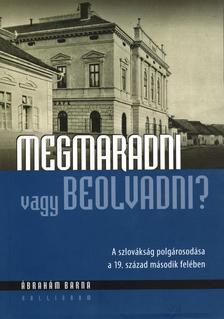 Ábrahám Barna - Megmaradni vagy beolvadni? -  A szlovák polgárosodás a 19. század második felében