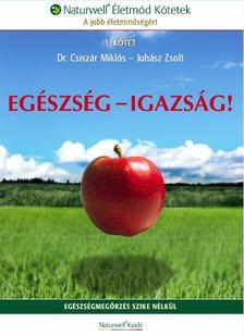 Dr. Csiszár Miklós , Juhász Zsolt - EGÉSZSÉG - IGAZSÁG!
