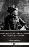 Delphi Classics Louisa May Alcott, - Louisa May Alcott: Her Life,  Letters and Journals by Ednah D. Cheney (Illustrated) [eKönyv: epub,  mobi]