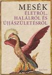 Boldizsár Ildikó - Mesék életről, halálról és újjászületésről