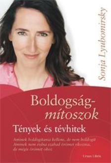 Sonja Lyubomirsky - Boldogságmítoszok - Tények és tévhitek