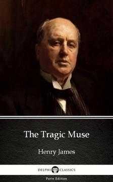 Delphi Classics Henry James, - The Tragic Muse by Henry James (Illustrated) [eKönyv: epub, mobi]