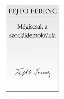 Fejtő Ferenc - Mégiscsak a szociáldemokrácia [eKönyv: epub, mobi]