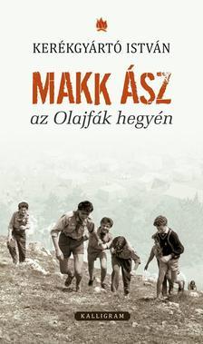 Kerékgyártó Isván - Makk ász az Olajfák hegyén