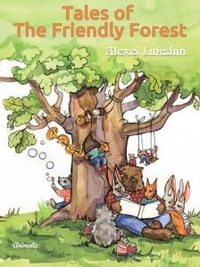 Alexei Lukshin, Kate Lejkova, Galina Krylova, Stuart R. Schwartz - Tales of The Friendly Forest [eKönyv: epub, mobi]