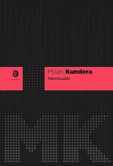 Milan Kundera - Nemtudás