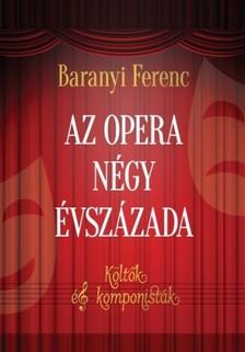 Baranyi Ferenc - Az opera négy évszázada [eKönyv: epub, mobi]