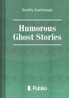 Scarborough Dorothy - Humorous Ghost Stories [eKönyv: pdf, epub, mobi]