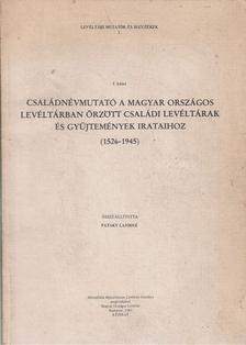 Pataky Lajosné (összeáll.) - Családnévmutató a Magyar Országos Levéltárban őrzött családi levéltárak és gyűjtemények irataihoz (1526-1945) 1. kötet [antikvár]