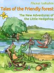 Alexei Lukshin, Galina Krylova, Kate Lejkova, Stuart R. Schwartz - Tales of the Friendly Forest. The New Adventures of the Little Hedgehog [eKönyv: epub,  mobi]