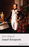 Abbott John - Joseph Bonaparte [eKönyv: epub, mobi]