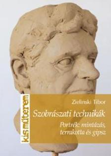 Zielinski Tibor - Szobrászati technikák. Portrék: mintázás, terrakotta és gipsz ###