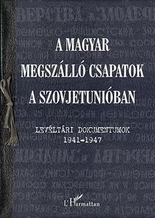 Krausz Tamás és Varga Éva Mária (szerk.) - A magyar megszálló csapatok a Szovjetunióban - Levéltári dokumentumok 1941-1947