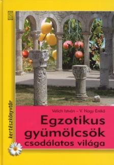 VELICH ISTVÁN-V. NAGY ENIKŐ - Egzotikus gyümölcsök csodálatos világa
