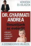 Dr. Gyarmati Andrea - BESZÉLJÜNK AZ EVÉSRŐL! - A GYERMEKORVOS VÁLASZOL<!--span style='font-size:10px;'>(G)</span-->