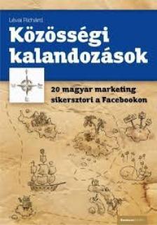 Lévai Richárd - KÖZÖSSÉGI KALANDOZÁSOK - 20 MAGYAR SIKERSZTORI A FACEBOOKON