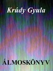 KRÚDY GYULA - Álmoskönyv [eKönyv: epub, mobi]<!--span style='font-size:10px;'>(G)</span-->