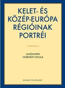 Horváth Gyula (sterk.) - KELET-ÉS KÖZÉP-EURÓPA RÉGIÓINAK PORTRÉI