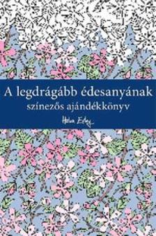 - A legdrágább édesanyának - Színezős ajándékkönyv