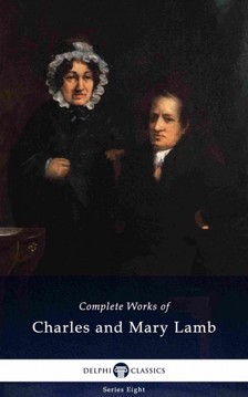 Mary Lamb Charles Lamb, - Delphi Complete Works of Charles and Mary Lamb (Illustrated) [eKönyv: epub, mobi]