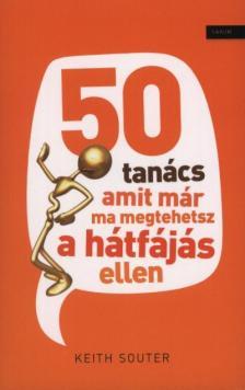SOUTER, KEITH - 50 TANÁCS AMIT MÁR MA MEGTEHETSZ A HÁTFÁJÁS ELLEN