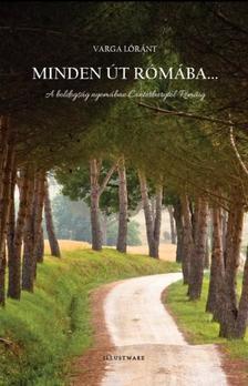 Varga Lóránt - Minden út Rómába...