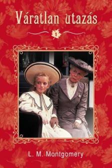 Lucy Maud Montgomery - Váratlan utazás 1 filmes borítóval - PUHA BORÍTÓS